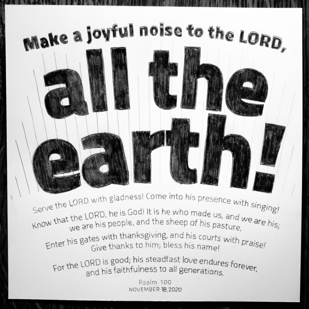 """Final art: """"all the earth"""" from Psalm 100"""